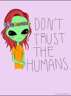 Don't trust the humans quote colorful animated neon trippy gif alien