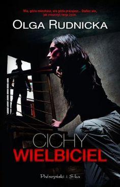 """Olga Rudnicka, """"Cichy wielbiciel"""", Prószyński i S-ka, Warszawa 2012. 439 stron"""