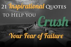 21 Inspirational Quotes to Help You Crush Your Fear of Failure - Pick the Brain | Motivation and Self Improvement