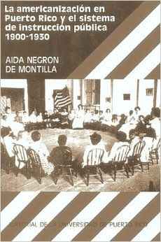 La Americanizacion en Puerto Rico y el Sistema de Instruccion Publica, 1900-1930: Aida Negron de Montilla: 9780847701018: Amazon.com: Books
