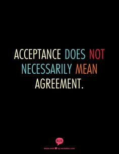 Acceptance does not necessarily mean agreement. Happy Quotes, Best Quotes, Life Quotes, Quotable Quotes, Qoutes, Alfred Adler, Psychology Jokes, Acting Quotes, Keep The Faith