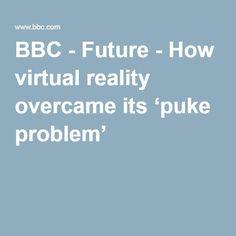 BBC - Future - How virtual reality overcame its 'puke problem' (BBC, 2016)