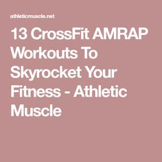 13 CrossFit AMRAP Workouts To Skyrocket Your Fitness - Athletic Muscle