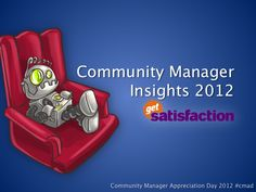 Get Satisfaction's Community Manager Insights for 2012. Happy #CMAD y'all!