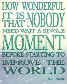 """Great new #QuoteOfTheWeek! """"How wonderful it is that nobody need wait a single moment before starting to improve the world"""" (Anne Frank) #GenerationGenerous"""