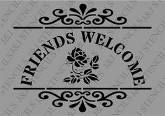 A6 Stencil, Friends Welcome, Garden, Sign, Shabby Chic, Fabric, Furniture Shabby Chic Stencils, Shabby Chic Fabric, Decoupage, Garden Signs, Vintage Patterns, Vintage Furniture, Letters, Words, A5