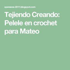 Tejiendo Creando: Pelele en crochet para Mateo