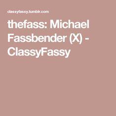 thefass:  Michael Fassbender (X) - ClassyFassy