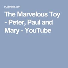 The Marvelous Toy - Peter, Paul and Mary - YouTube
