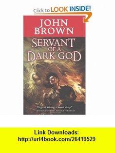 Servant of a Dark God (Tor Fantasy) John Brown , ISBN-10: 0765362309  ,  , ASIN: B005UVRUS4 , tutorials , pdf , ebook , torrent , downloads , rapidshare , filesonic , hotfile , megaupload , fileserve