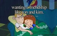 I love Kim possible... and I have found my Ron Stoppable.