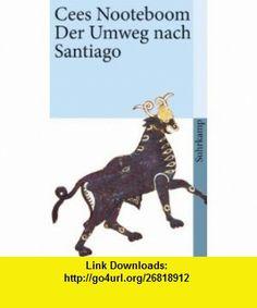 Der Umweg nach Santiago (9783518458600) Cees Nooteboom , ISBN-10: 3518458604  , ISBN-13: 978-3518458600 ,  , tutorials , pdf , ebook , torrent , downloads , rapidshare , filesonic , hotfile , megaupload , fileserve