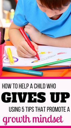 How to help a child who gives up easily: 5 powerful ways to promote a growth mindset and to help kids develop their confidence and resilience. | Resilience in kids | Powerful ways to encourage children to keep trying #PositiveParenting #RaisingKids