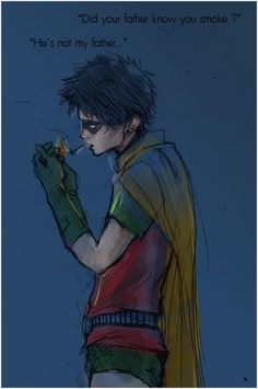 "elliottmarshal:      [Image description: Jason Todd, wearing his Robin costume. He stands with his hand cupped around a match, lighting a cigarette. Above him there's text; ""Did your father know you smoke?"" ""He's not my father…""]     (via cureelliott)"