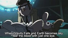 OK, so a hype bomb dropped when I saw this, because I realized that the first part means when there is no gravity(earth becomes sky) bill cipher will appear ( fear the beast with just one eye). SO YEAH, FREAKING OUT BIG TIME!