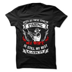 Awesome After All These Years Of Fishing, My Wife Is Still My Best Catch T-Shirt, Hoodie Fishing Tee Shirts