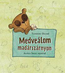 Tandori Dezső: Medveálom madárszárnyon Budapest, 4th November, 3rd Baby, Giraffe, Fairy Tales, Print Patterns, Balloons, Sketches, Bear