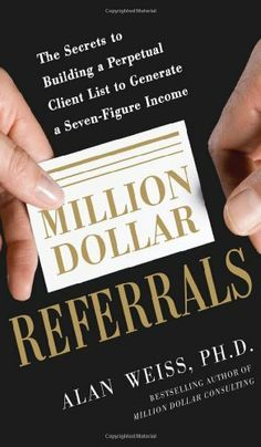 Million Dollar Referrals: The Secrets to Building a Perpetual Client List to Generate a Seven-Figure Income by Alan Weiss. $15.73. Publisher: McGraw-Hill; 1 edition (September 20, 2011). Author: Alan Weiss. Publication: September 20, 2011. Save 29%!