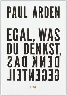 Egal, was du denkst, denk das Gegenteil [Taschenbuch] Paul Arden (Autor). Verlag: Bastei Lübbe (Lübbe Ehrenwirth);  2014 (2007).
