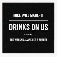 Mike Will Made - It - Drinks On Us Feat. The Weeknd, Swae Lee & Future by The Weeknd on SoundCloud