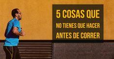 5+Cosas+que+no+tienes+que+hacer+antes+de+correr
