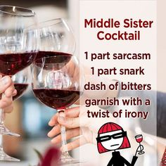 My favorite cocktail. Middle Sister Wine, Alcoholic Drinks, Cocktails, Bitter, Sarcasm, Red Wine, Wine Funnies, My Favorite Things, Funny