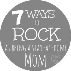 7 ways to rock at being a stay at home mom - such great reminders for all moms out there.