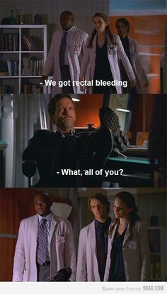Hahaha. House is hilarious!!! I have officially contracted my mother's sense of humor...