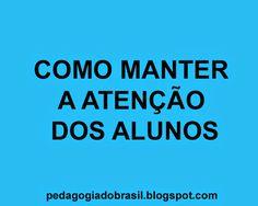 Pedagogia Brasil: Como despertar e manter a atenção dos alunos