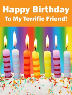 To my Terrific Friend! Happy Birthday Card: This very colorful Happy Birthday card was made specifically for your terrific friend. It has celebration written all over it. It features a rainbow background with decorative candles on a delicious frosted cake! This birthday card was definitely designed to add some excitement to someone's day. Plus, think of how much your friend is going to love the fact that you think that they are terrific!