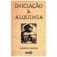 Iniciacao a Alquimia - Magno, Alberto