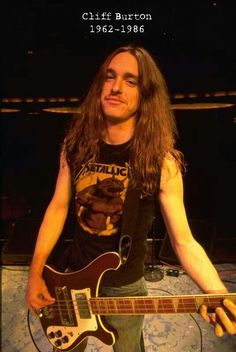 Cliff Burton. Great bassist for Metallica