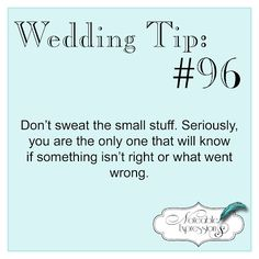 #Wedding Tip: Don't sweat the small stuff!  Cause the truth is everyone just coming to have a good time a smile and a laugh.
