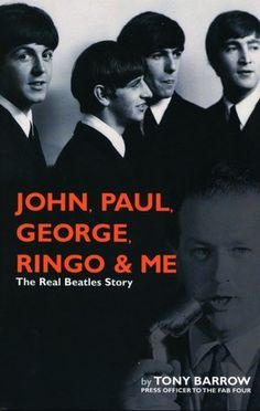 John, Paul, George, Ringo & Me - The Real Beatles Story. Tony Barrow (Press Officer to the Fab Four).  still the best Beatles book for me! in it are details that the public had never seen, heard & known of...