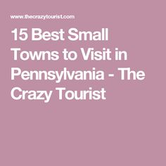 15 Best Small Towns to Visit in Pennsylvania - The Crazy Tourist