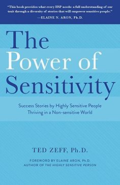 The Power of Sensitivity: Success Stories of Highly Sensitive People Thriving in a Non-sensitive World