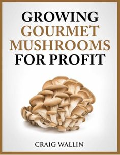 The popularity of gourmet mushrooms is growing fast, as more and more folks discover the great taste Grow Your Own Mushrooms, Growing Mushrooms At Home, Garden Mushrooms, Growing Shiitake Mushrooms, Mushroom Spores, Mushroom Cultivation, Homemade Greenhouse, Cash Crop, Organic Protein