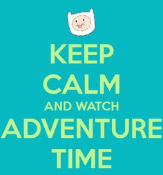 keep calm and adventure time - Google Search