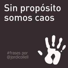 Sin propósito somos caos. #frases por Jordi Collell
