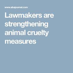 Lawmakers are strengthening animal cruelty measures