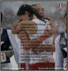 Kara Goucher  -  This quote is hanging on the wall in front of my treadmill.  The minute I start feeling like I can't do it, I read this and KEEP GOING