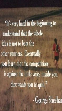 George Sheehan running quote.... So true... and it feels so good when you shut that voice up!