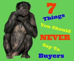 Here are some tips that will help agents keep from putting their foot in their mouth when they are talking to buyers!
