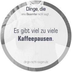 Es gibt viel zu viele Kaffeepausen.  Mehr Sprüche: www.dinge-nicht-sagen.de  #kaffee #pause #arbeit