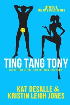 Ting Tang Tony: And the Tale of the Little Erection That Could (Has-Been Series) (Volume 1) - Kristin Leigh Jones, Kat DeSalle