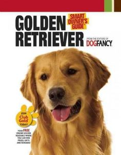 Celebrating the most friendly, talented, and affectionate dog on the planet, the Golden Retriever, this Smart Owners Guide, created by the editors at Dog Fancy magazine, offers the most up-to-date and