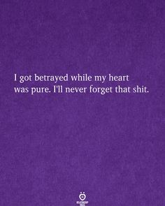 I got betrayed while my heart was pure. I'll never forget that shit. Fight For You, Life Partners, Relationship Rules, Never Forget, Betrayal, Happy Quotes, Breakup, My Heart, Real Life