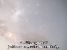 don't lose yourself just because you found somebody