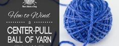 How to Wind a Center Pull Ball of Yarn (By Hand)