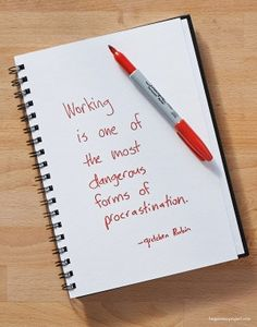 Working is one of the most dangerous forms of procrastination. - Gretchen Rubin